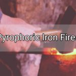 Pyrophoric Iron Fires