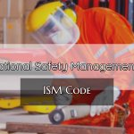 ISM Code – All you should know about International Safety Management Code