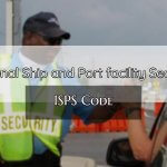 ISPS code – A measure to enhance the security of Ships and Port facilities