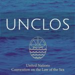 UNCLOS – Salient Features, Objectives, Maritime Zones, Passages and Duties